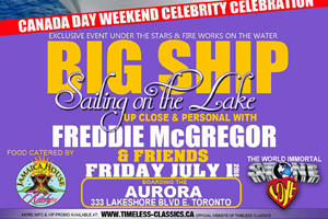 Friday July 1st On The Lake aboard the Aurora — Big Ship Sailing On The Lake Canada Day Weekend Celebrity Celebration hosted by Freddie McGregor and Friends
