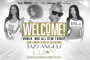 This Friday February 12th TGIF Fridays @ Luxy Nightclub presents WELCOME! #BBLU NBA All Star Friday featuring Taz's Angels