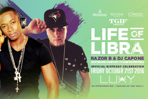 Friday October 21st TGIF Fridays @ Luxy present LIFE of LIBRA Razor B + DJ Capone Official Birthday Celebration