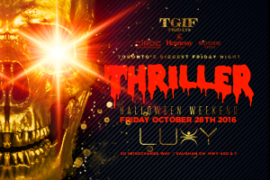 Friday October 28th TGIF Fridays @ Luxy Nightclub present Toronto's Biggest Friday Night THRILLER Halloween Weekend