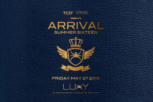 Friday May 27th TGIF Fridays @ Luxy in association with CIROC present ARRIVAL Summer Sixteen
