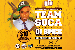 This Saturday November 28 Life Saturdays @ Luxy present Live from Power 105.1FM New York City TEAM SOCA feat. DJ SPICE! 7X Soca DJ of the Year!!