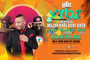 This Saturday December 10th @ Luxy–VYBZ Volume 5-The Official Majah Hype Bday Bash | $5 Guestlist before 11:30 PM