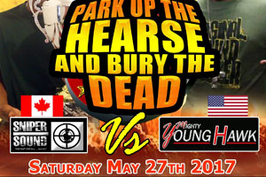 Park Up The Hearse And Bury The Dead Sound Clash–Sniper Vs. Young Hawk 05.27.17
